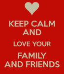 keep-calm-and-love-your-family-and-friends-4
